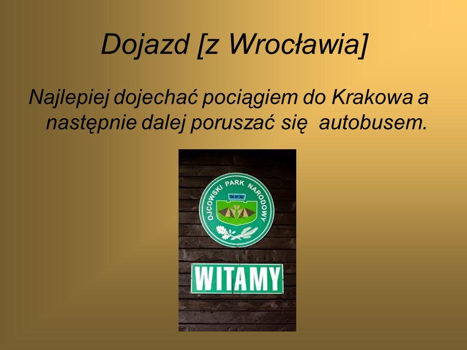 Dojazd [z Wrocławia] Najlepiej dojechać pociągiem do Krakowa a następnie dalej poruszać się autobusem.